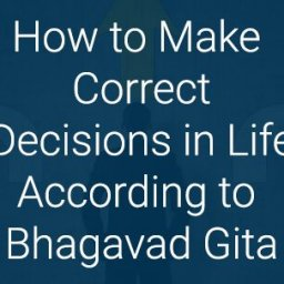 How to make correct decisions in life accourding to gita correct decision